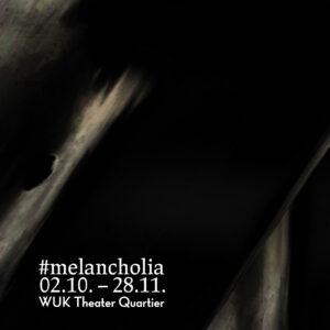 Read more about the article #melancholia – ab 02. Oktober im WUK Theater Quartier!